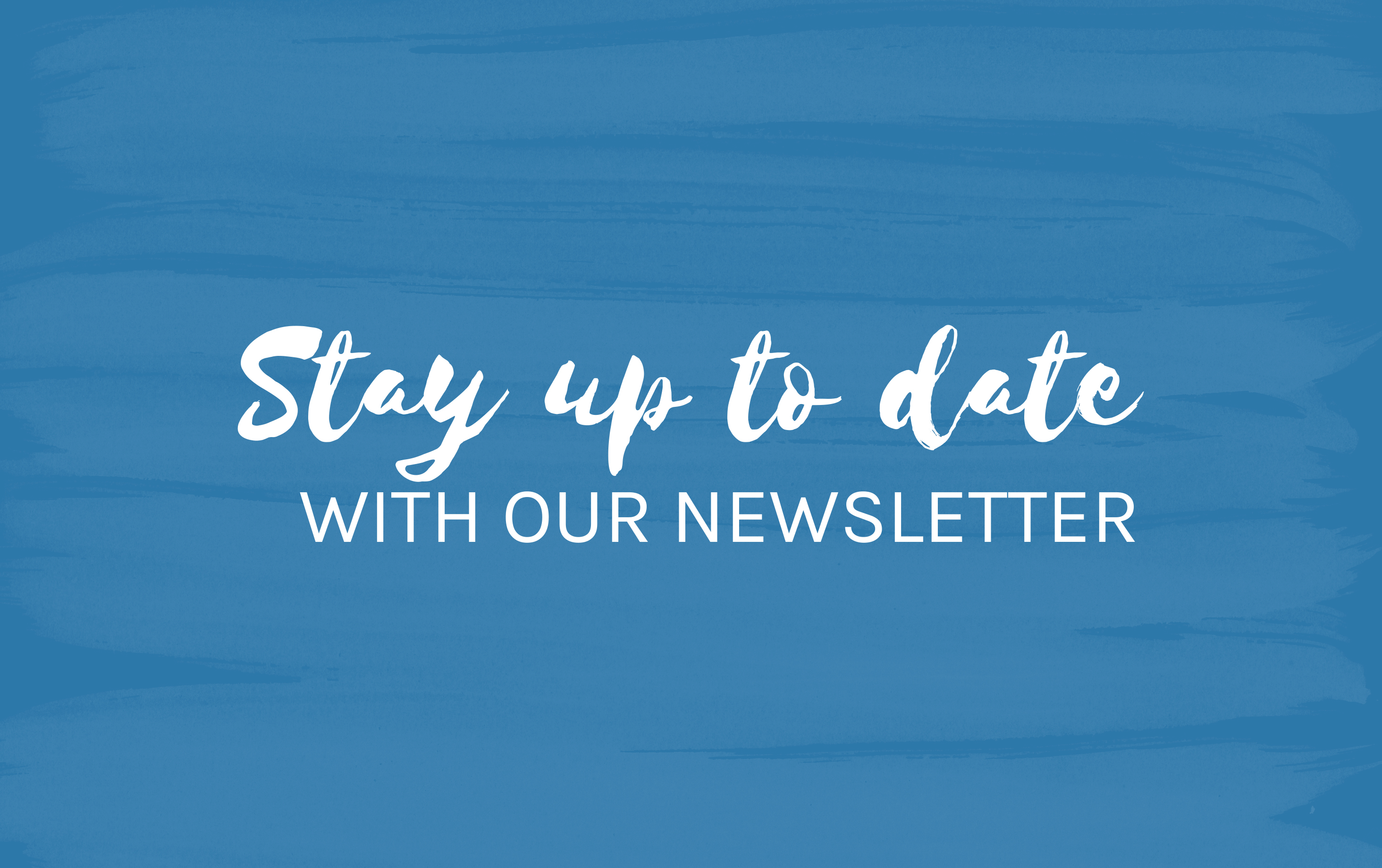 Stay up to date with our newsletter